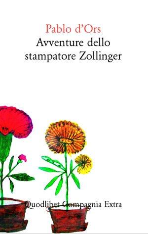 Avventure dello stampatore Zollinger, Pablo d'Ors, traduzione di Marco Stracquadaini, Quodlibet